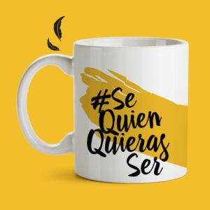 taza #SeQuienQuierasSer